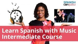 Learn Spanish with Music Intermediate Course